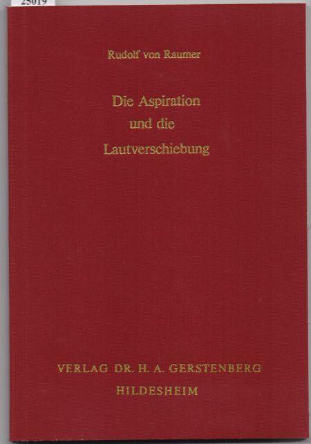 Die Aspiration und die Lautverschiebung. Reprografischer Nachdruck: Raumer, Rudolf von