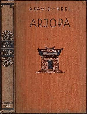 Arjopa. Die erste Pilgerfahrt einer weißen Frau: David-Neel, Alexyndra
