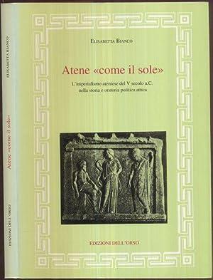 """Atene """"come il sole"""". L'imperialismo ateniense del: Bianco, Elisabetta"""