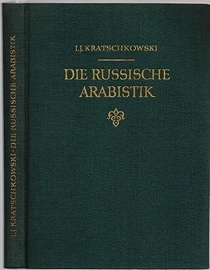 Die russische Arabistik. Umrisse ihrer Entwicklung. Übersetzt: Kratschkowski, I. J.