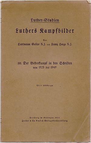 Luthers Kampfbilder. III. Der Bilderkampf in den: Grisar, Hartmann; Heege,