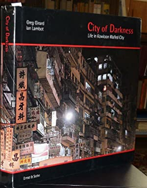 City of Darkness. Life in Kowloon Walled City. With Contributions by Charles Goddard, Leung Ping ...
