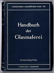 Handbuch der Glasmalerei.: Fischer, Josef Ludwig: