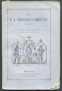 Die K. K. Ambraser-Sammlung.: Sacken, Eduard Freiherr von:
