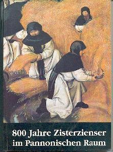 800 Jahre Zisterzienser im pannonischen Raum.