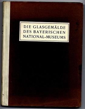 Katalog der Glasgemälde des Bayerischen Nationalmuseums.: Schinnerer, Johannes: