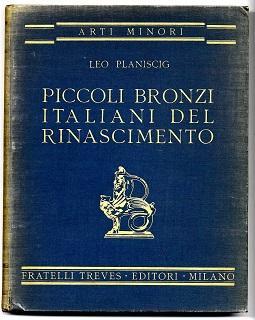 Piccoli bronzi italiani del Rinascimento.: Planiscig, Leo: