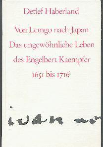 Von Lemgo nach Japan. Das ungewöhnliche Leben des Engelbert Kaempfer 1651-1716.: Haberland, ...