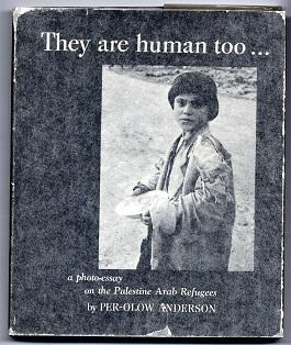 They are human too . . A photographic essay on the palestine arab refugees.: Anderson, Per-Olow:
