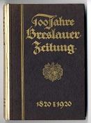 100 Jahre Breslauer Zeitung 1820-1920.: Oehlke, Alfred: