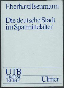 Die deutsche Stadt im Spätmittelalter.: Isenmann, Eberhard: