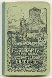 Festschrift für das X. (10., zehnte) Deutsche Turnfest in Nürnberg 18. bis 22. Luli 1903.