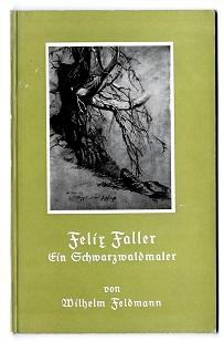 Felix Faller, ein Schwarzwaldmaler.: Feldmann, Wilhelm: