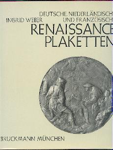 Deutsche, niederländische und französische Renaissanceplaketten 1500-1650.: Weber, Ingrid...