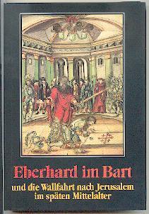 Eberhard im Bart und die Wallfahrt nach Jerusalem im späten Mittelalter.