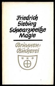 Schwarzweisse Magie.: Sieburg, Friedrich: