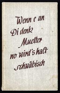 Wenn e an di denk Muetter, no wird`s halt schwäbisch.: Schloz, Wilhelm:
