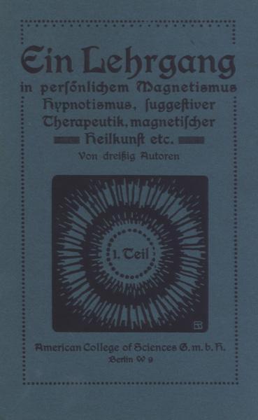 Hypnotismus und hypnotische Suggestion. Eine wissenschaftliche Untersuchung über die Anwendungsformen und Möglichkeiten des Hypnotismus, der Suggestion und der diesen verwandten Erscheinungen von dreißig Autoren.