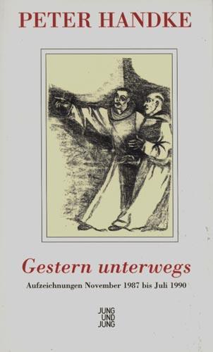 Gestern unterwegs. Aufzeichnungen November 1987 - Juli: Handke, Peter.