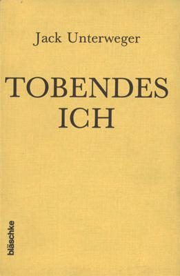 Tobendes Ich. Lyrisches Tagebuch aus dem Gefängnis.: Unterweger, Jack (d.i. Johann).
