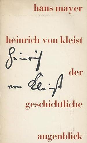 Heinrich von Kleist. Der geschichtliche Augenblick.: Mayer, Hans.