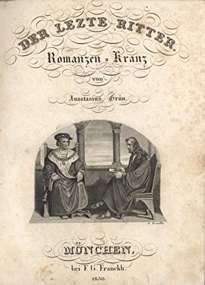 Der lezte Ritter. Romanzen-Kranz.: Gr�n, Anastasius.