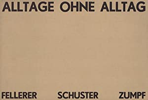 Alltage ohne Alltag.: Fellerer, Gotthard, Peter Schuster und Peter Zumpf.