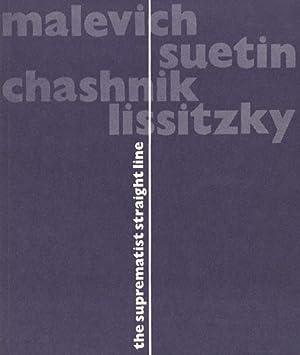 Malevich, Suetin, Chashnik, Lissitzky (Ausstellungskatalog). The Suprematist Straight Line. June 30...