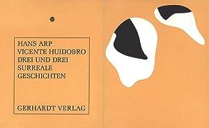 Drei und drei surreale Geschichten.: Arp, Hans und Vicente Huidobro.