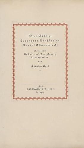 Drei Briefe Leipziger Künstler an Daniel Chodowiecki.: Chodowiecki, Daniel - Apel, Theodor, ...
