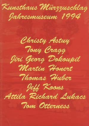 Jahresmuseum 1994. Christy Astuy - Tony Cragg - Jiri Georg Dokoupil - Martin Honert - Thomas Huber ...
