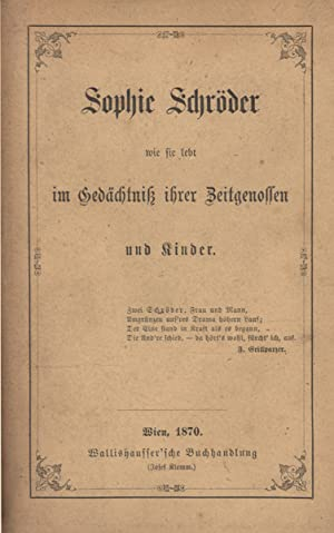 Sophie Schröder wie sie lebt im Gedächtniß ihrer Zeitgenossen und Kinder.: Schröder...