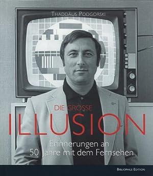 Die grosse Illusion. Erinnerungen an 50 Jahre: Podgorski, Thaddäus.