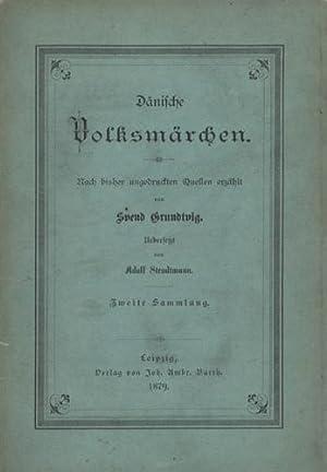 Dänische Volksmärchen. Nach bisher ungedruckten Quellen erzählt . Uebersetzt von ...