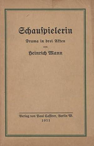 Schauspielerin. Drama in drei Akten.: Mann, Heinrich.