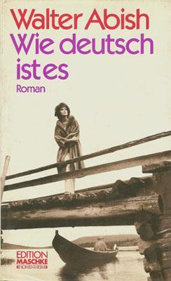 Wie deutsch ist es. Roman. Aus dem Amerikanischen übersetzt von Renate [Herms-] Hampke.: Abish...