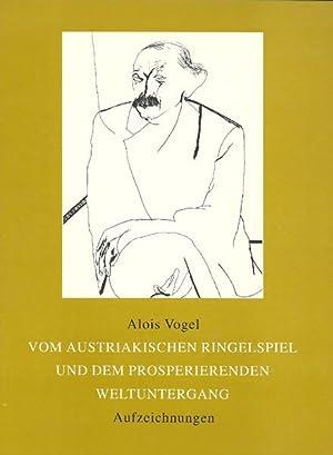 Vom austriakischen Ringelspiel und dem prosperierenden Weltuntergang. Aufzeichnungen.: Vogel, Alois...