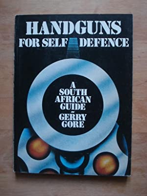 Handguns for Self-Defence - A South African Guide: Gore, Gerry