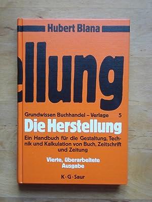 Die Herstellung - Ein Handbuch für die Gestaltung, Technik und Kalkulation von Buch, ...