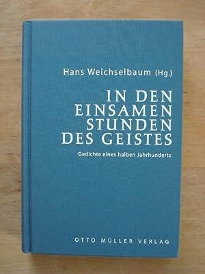 In den einsamen Stunden des Geistes - Gedichte eines halben Jahrhunderts: Weichselbaum, Hans (Hrsg....
