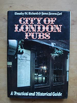 City of London Pubs - A Practical and Historical Guide: Richards, Timothy M. / Curl, James Stevens