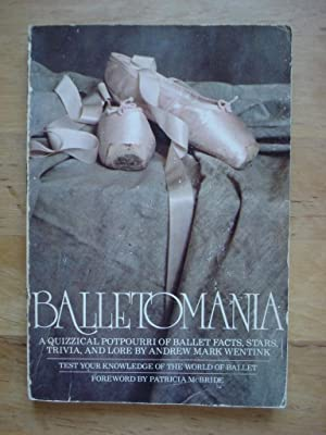 Balletomania - A Quizzical Potpourri of Ballet: Wentink, Andrew Mark