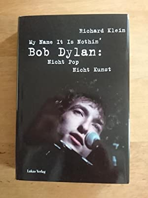 My Name It Is Nothin' - Bob Dylan: Nicht Pop, nicht Kunst