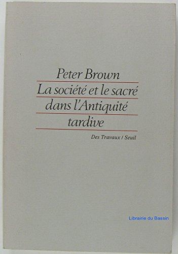 La Société et le sacré dans l`Antiquité tardive (Des Travaux) - Brown, Peter