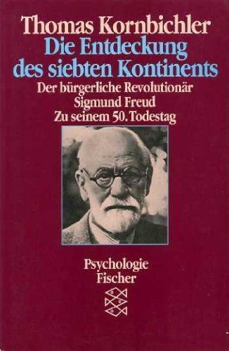 Die Entdeckung des siebten Kontinents : der bürgerliche Revolutionär Sigmund Freud ; zu seinem 50. Todestag. Fischer ; 6797 : Psychologie - Kornbichler, Thomas
