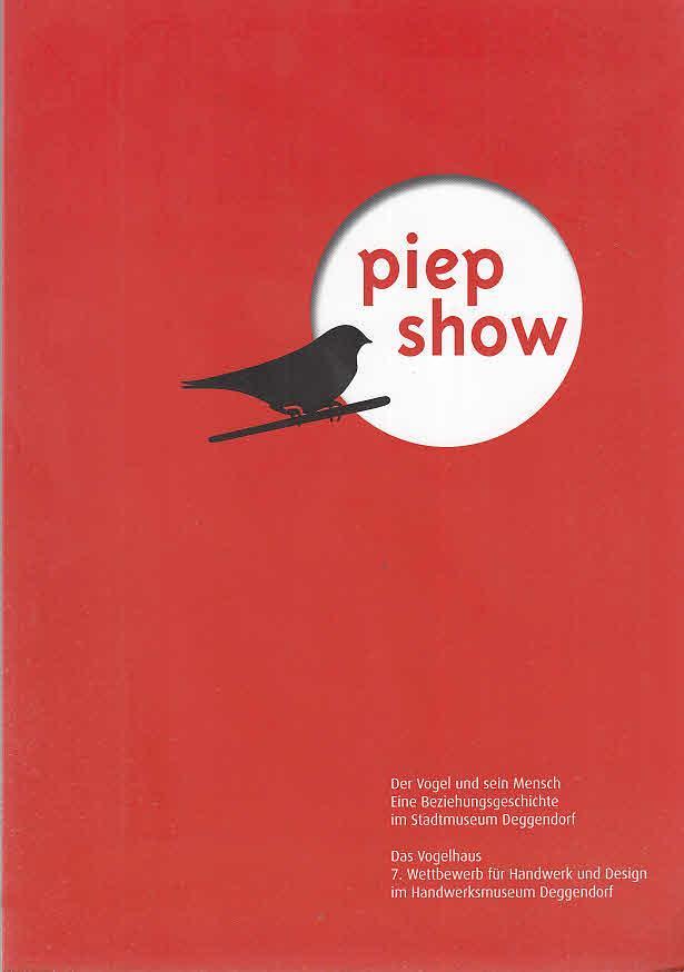 Piep show : das Vogelhaus ; 7. Wettbewerb für Handwerk und Design im ...