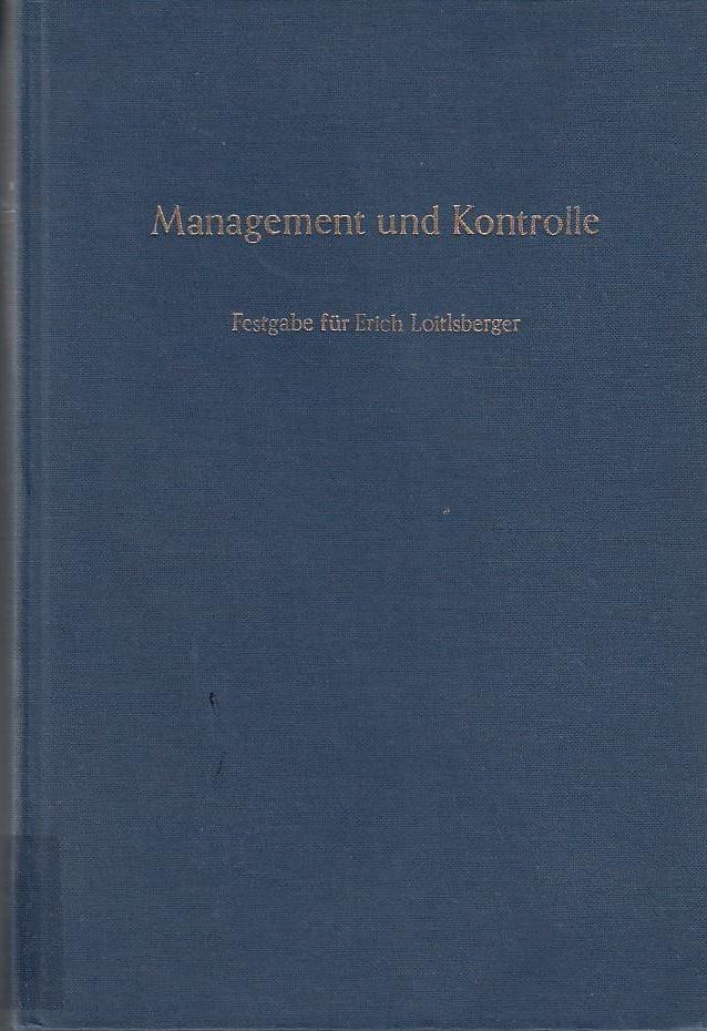 Management und Kontrolle.: Festgabe für Erich Loitlsberger zum 60. Geburtstag. - Seicht, Gerhard (Hrsg.) und Erich Loitlsberger