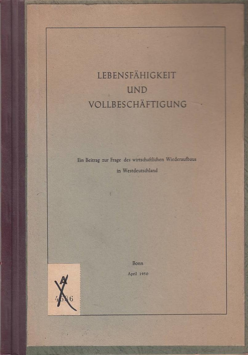 Lebensfähigkeit und Vollbeschäftigung : Ein Beitr. z. Frage d. wirtschaftl. Wiederaufbaus in Westdeutschland