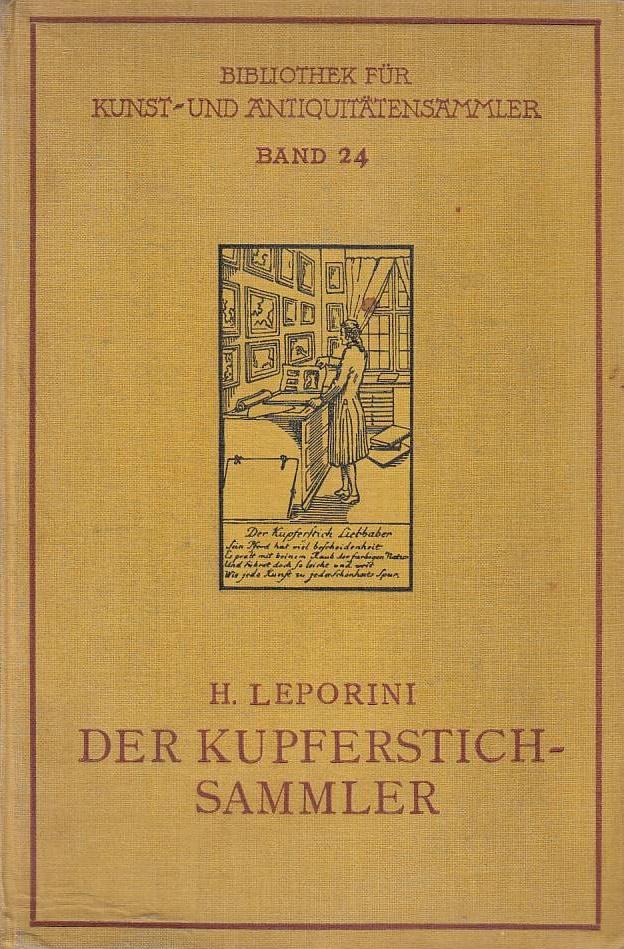 Der Kupferstichsammler Bibliothek für Kunst- und Antiquitäten-Sammler,: Leporini, Heinrich: