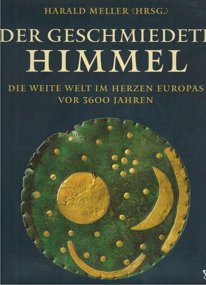 Der geschmiedete Himmel : die weite Welt: Meller, Harald [Hrsg.]: